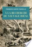 """Livre : """"À la recherche du sauvage idéal"""" ou la fabrique du sauvage"""