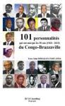 101 PERSONNALITES QUI ONT MARQUE LES 50 ANS DU CONGO BRAZZAVILLE (1960-2010)